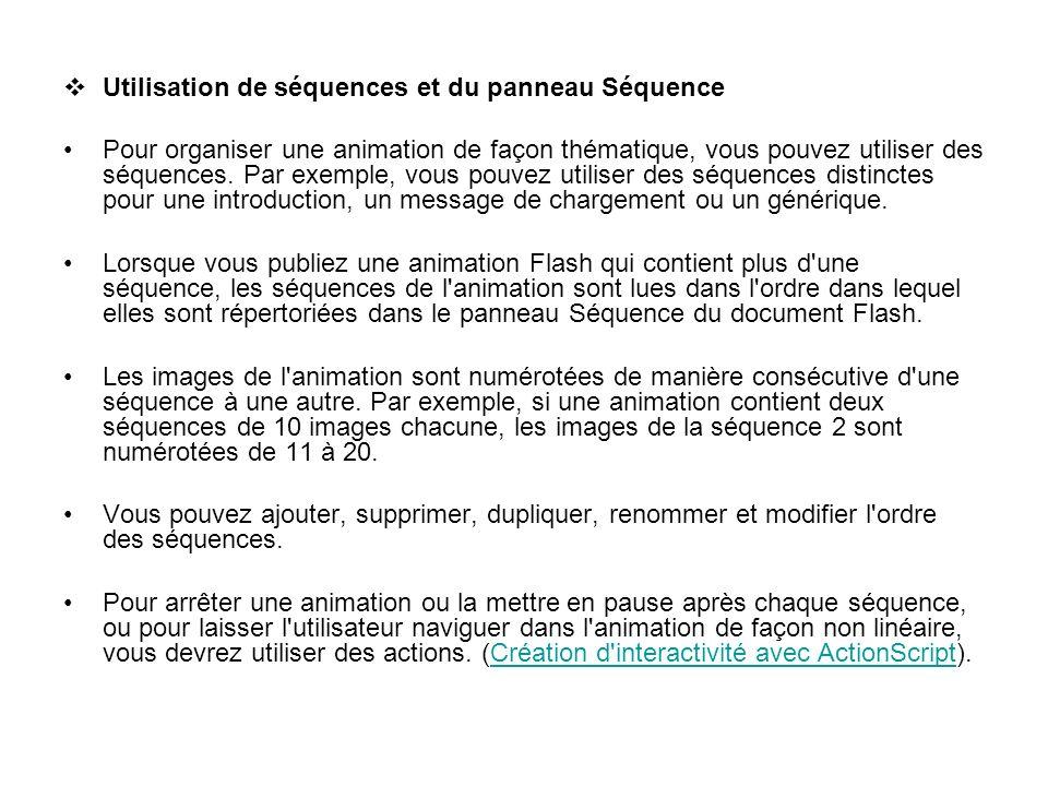 Utilisation de séquences et du panneau Séquence Pour organiser une animation de façon thématique, vous pouvez utiliser des séquences. Par exemple, vou