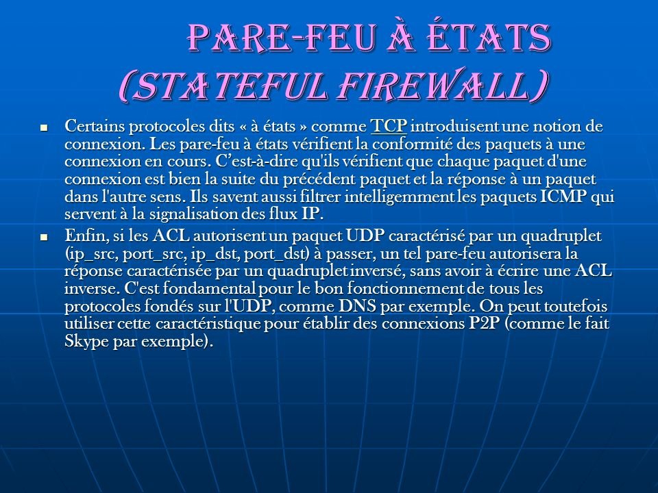 Pare-feu à états (stateful firewall) Pare-feu à états (stateful firewall) Certains protocoles dits « à états » comme TCP introduisent une notion de co