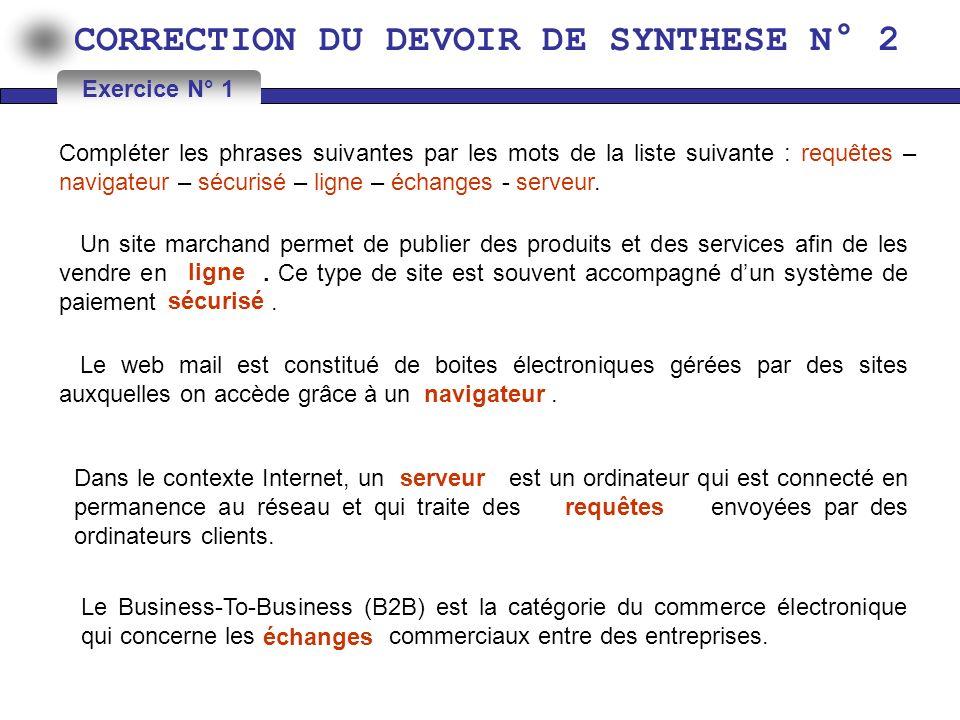 CORRECTION DU DEVOIR DE SYNTHESE N° 2 Compléter les phrases suivantes par les mots de la liste suivante : requêtes – navigateur – sécurisé – ligne – é