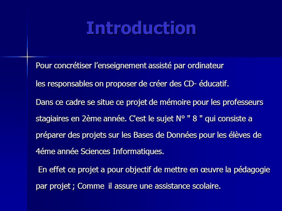 Introduction Pour concrétiser lenseignement assisté par ordinateur les responsables on proposer de créer des CD- éducatif. Dans ce cadre se situe ce p