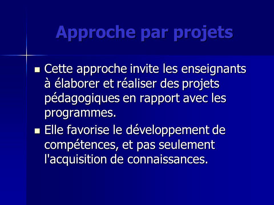 Approche par projets Cette approche invite les enseignants à élaborer et réaliser des projets pédagogiques en rapport avec les programmes. Cette appro