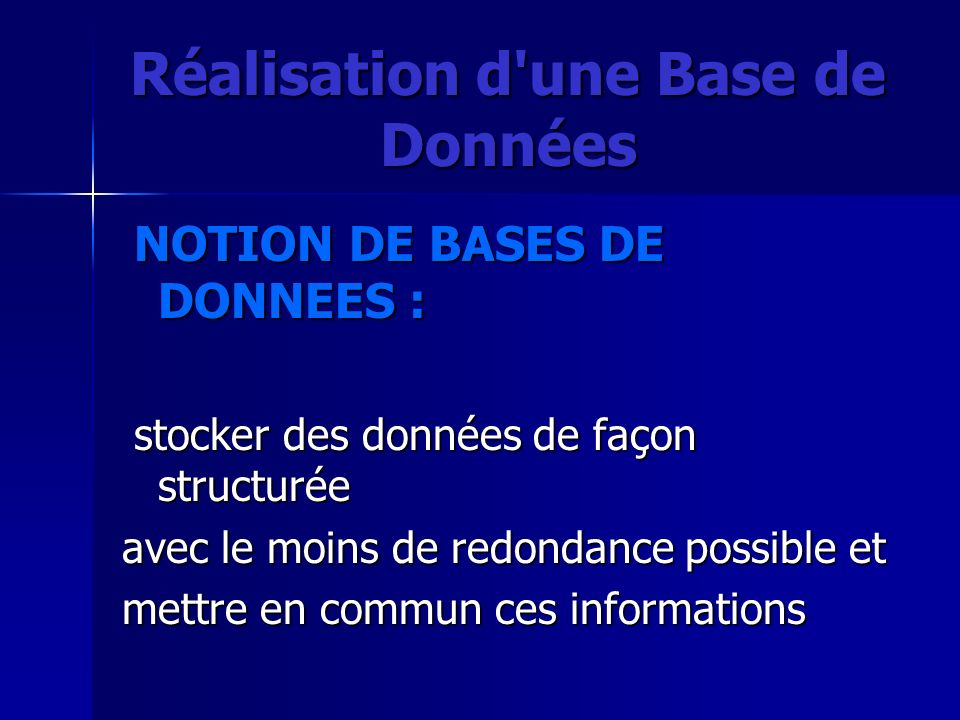 Réalisation d'une Base de Données NOTION DE BASES DE DONNEES : NOTION DE BASES DE DONNEES : stocker des données de façon structurée stocker des donnée
