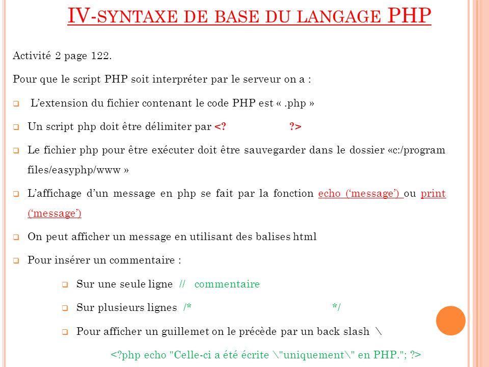IV- SYNTAXE DE BASE DU LANGAGE PHP Activité 2 page 122. Pour que le script PHP soit interpréter par le serveur on a : Lextension du fichier contenant