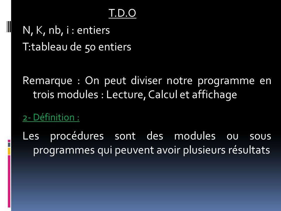 T.D.O N, K, nb, i : entiers T:tableau de 50 entiers Remarque : On peut diviser notre programme en trois modules : Lecture, Calcul et affichage 2- Défi