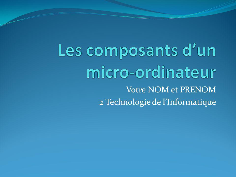 Votre NOM et PRENOM 2 Technologie de lInformatique