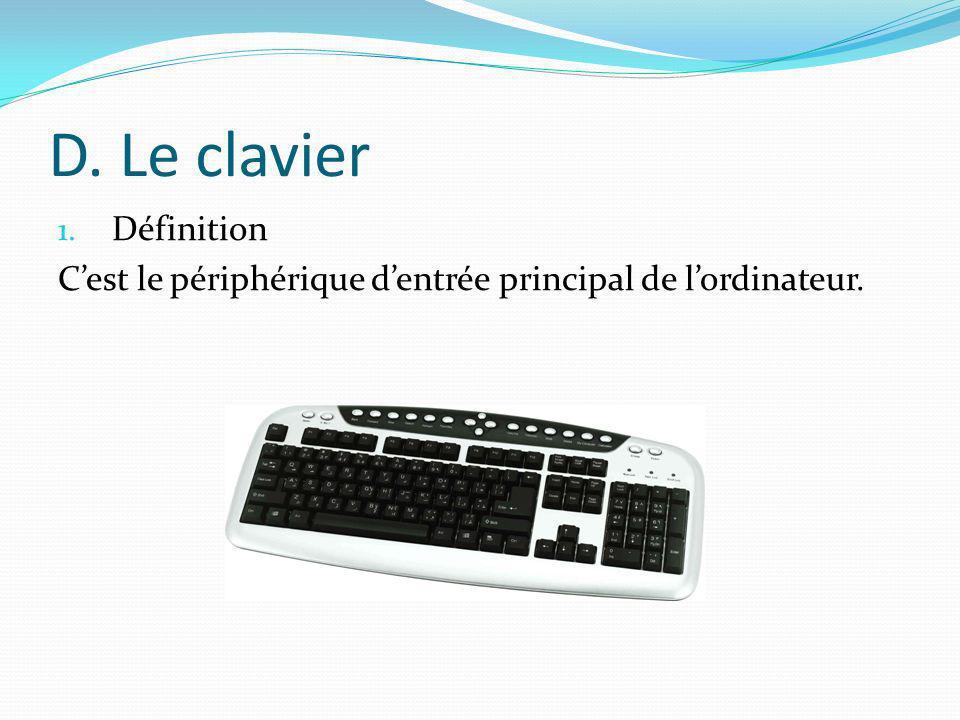D. Le clavier 1. Définition Cest le périphérique dentrée principal de lordinateur.