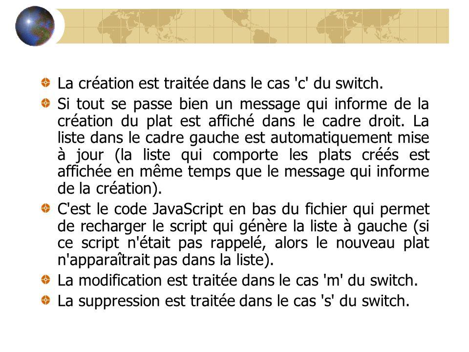 La création est traitée dans le cas 'c' du switch. Si tout se passe bien un message qui informe de la création du plat est affiché dans le cadre droit