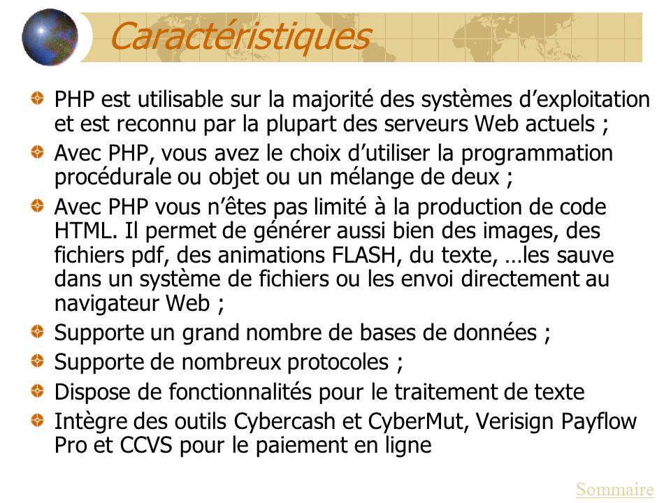 Caractéristiques PHP est utilisable sur la majorité des systèmes dexploitation et est reconnu par la plupart des serveurs Web actuels ; Avec PHP, vous