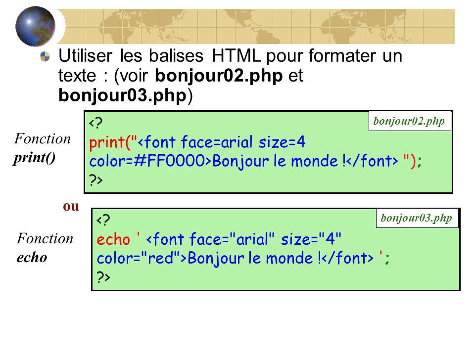 Utiliser les balises HTML pour formater un texte : (voir bonjour02.php et bonjour03.php) Bonjour le monde ! '; ?> Bonjour le monde !