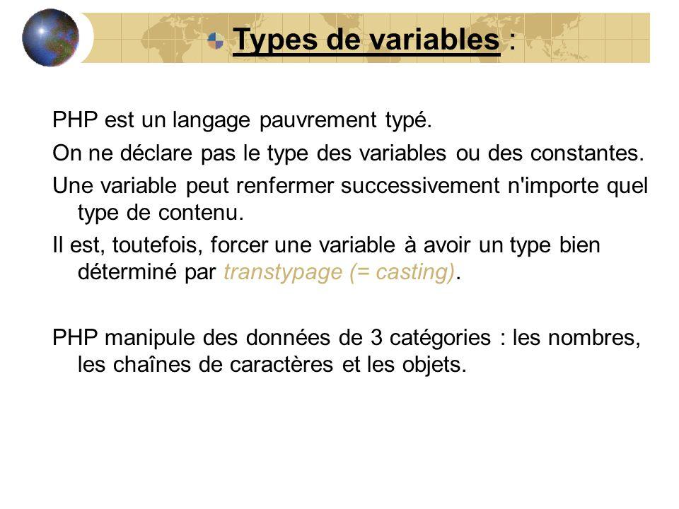 Types de variables : PHP est un langage pauvrement typé. On ne déclare pas le type des variables ou des constantes. Une variable peut renfermer succes