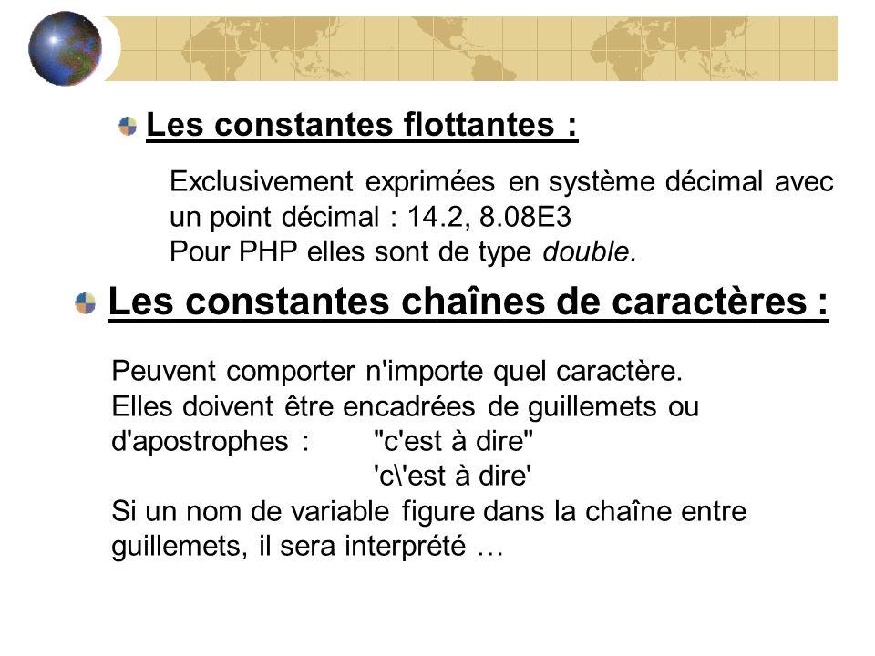 Les constantes flottantes : Exclusivement exprimées en système décimal avec un point décimal : 14.2, 8.08E3 Pour PHP elles sont de type double. Les co