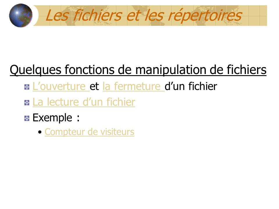 Les fichiers et les répertoires Quelques fonctions de manipulation de fichiers Louverture Louverture et la fermeture dun fichierla fermeture La lectur