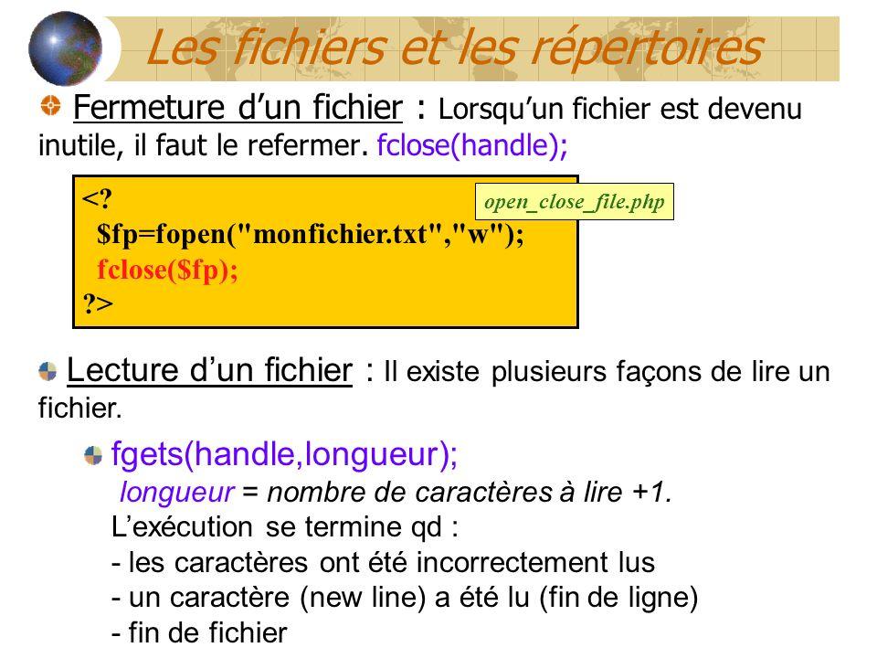 Fermeture dun fichier : Lorsquun fichier est devenu inutile, il faut le refermer. fclose(handle); open_close_file.php Lecture dun fichier : Il existe