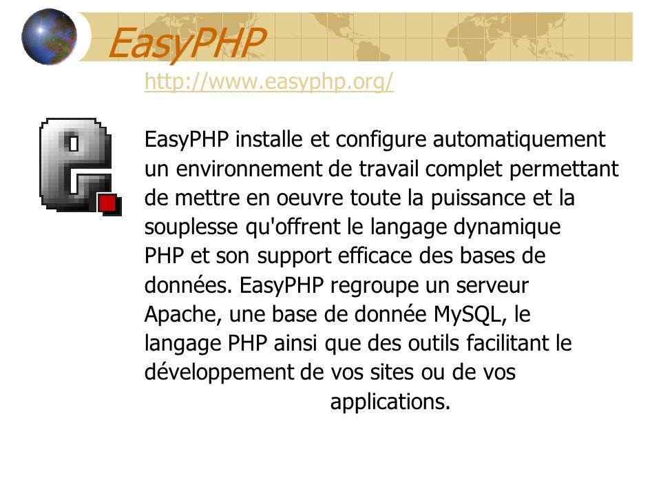 EasyPHP http://www.easyphp.org/ EasyPHP installe et configure automatiquement un environnement de travail complet permettant de mettre en oeuvre toute