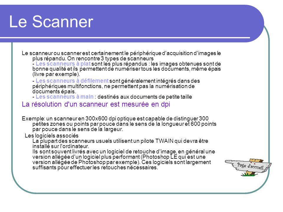 Le Scanner Le scanneur ou scanner est certainement le périphérique d acquisition d images le plus répandu.