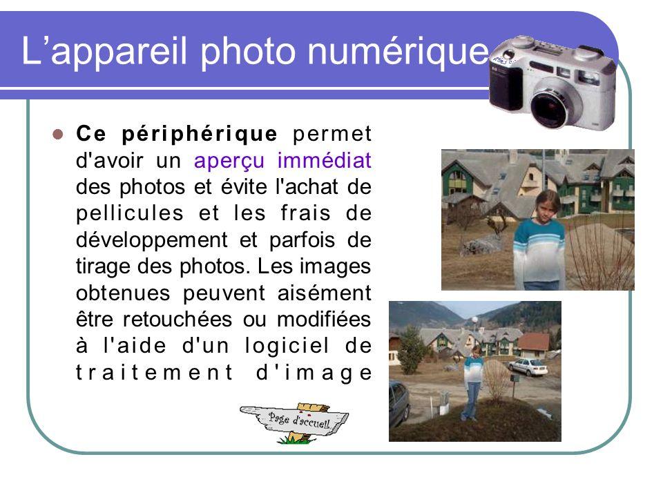 Lappareil photo numérique Ce périphérique permet d avoir un aperçu immédiat des photos et évite l achat de pellicules et les frais de développement et parfois de tirage des photos.