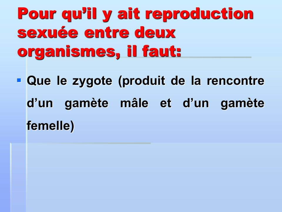 Que le zygote (produit de la rencontre dun gamète mâle et dun gamète femelle) Que le zygote (produit de la rencontre dun gamète mâle et dun gamète fem