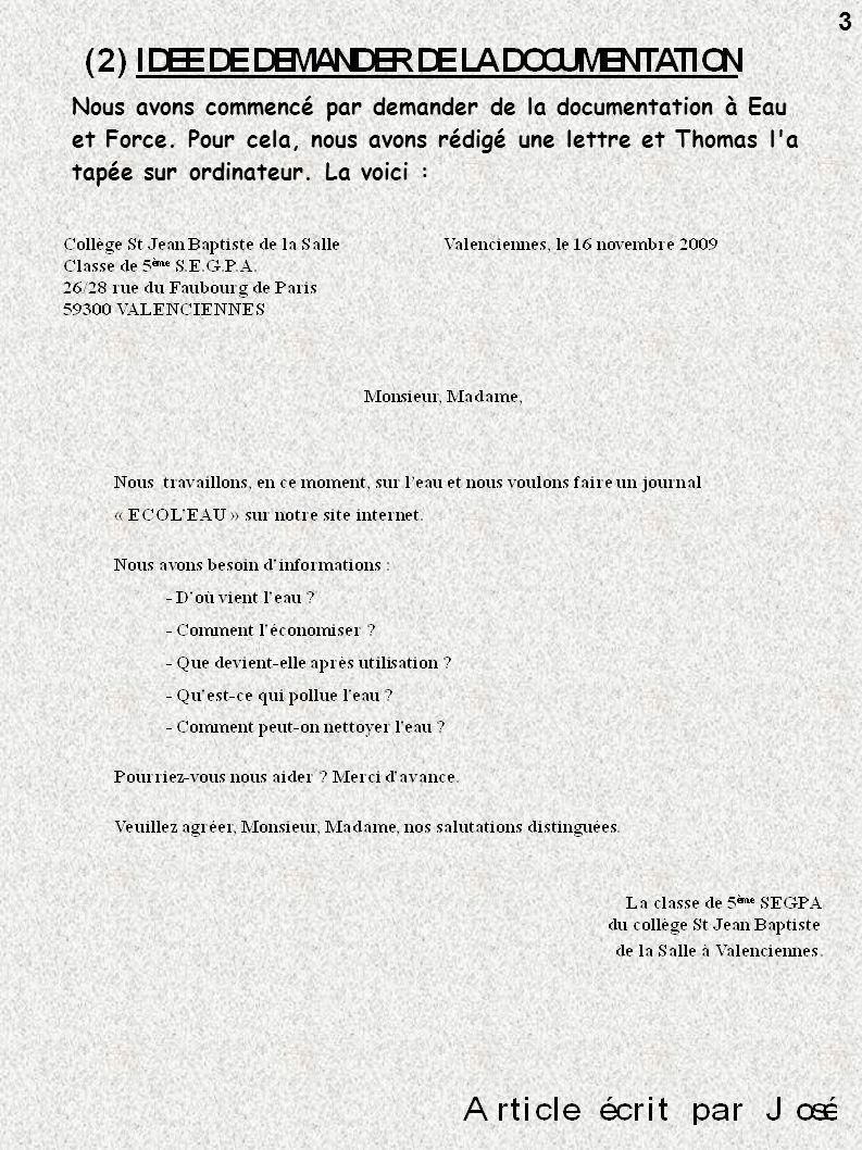 (3) TRAVAIL DE RECHERCHE PAR GROUPES Sans attendre la réponse à notre lettre, nous avons décidé de créer un journal sur internet, appelé « ECOL EAU ».