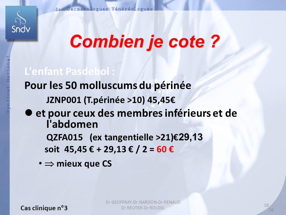 18 Dr GEOFFRAY-Dr ISARDON-Dr RENAUD Dr REUTER-Dr ROUDIL Combien je cote ? L'enfant Pasdebol : Pour les 50 molluscums du périnée JZNP001 (T.périnée >10