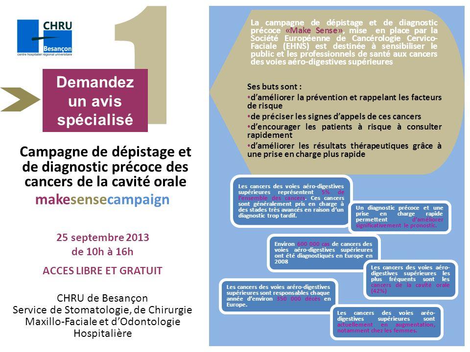 1 Demandez un avis spécialisé Campagne de dépistage et de diagnostic précoce des cancers de la cavité orale CHRU de Besançon Service de Stomatologie,