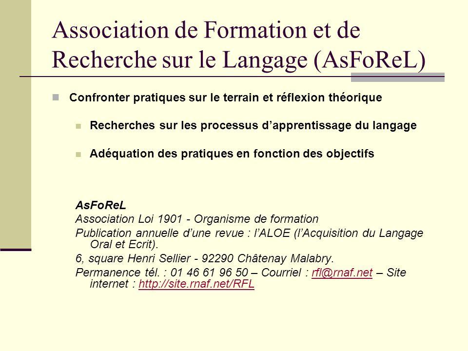 Association de Formation et de Recherche sur le Langage (AsFoReL) Confronter pratiques sur le terrain et réflexion théorique Recherches sur les proces