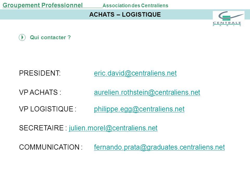 PRESIDENT:eric.david@centraliens.net VP ACHATS : aurelien.rothstein@centraliens.net VP LOGISTIQUE :philippe.egg@centraliens.netphilippe.egg@centralien