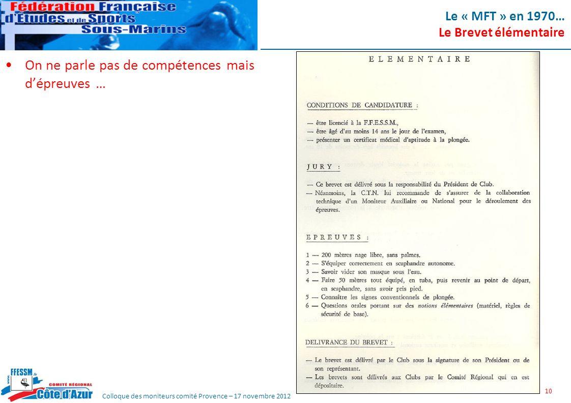 Colloque des moniteurs comité Provence – 17 novembre 2012 Le « MFT » en 1970… Le Brevet élémentaire On ne parle pas de compétences mais dépreuves … 10