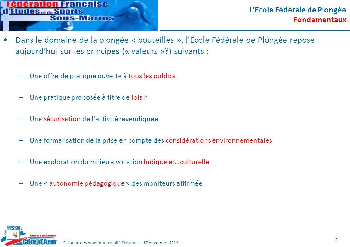 Colloque des moniteurs comité Provence – 17 novembre 2012 LEcole Fédérale de Plongée Fondamentaux Dans le domaine de la plongée « bouteilles », lEcole