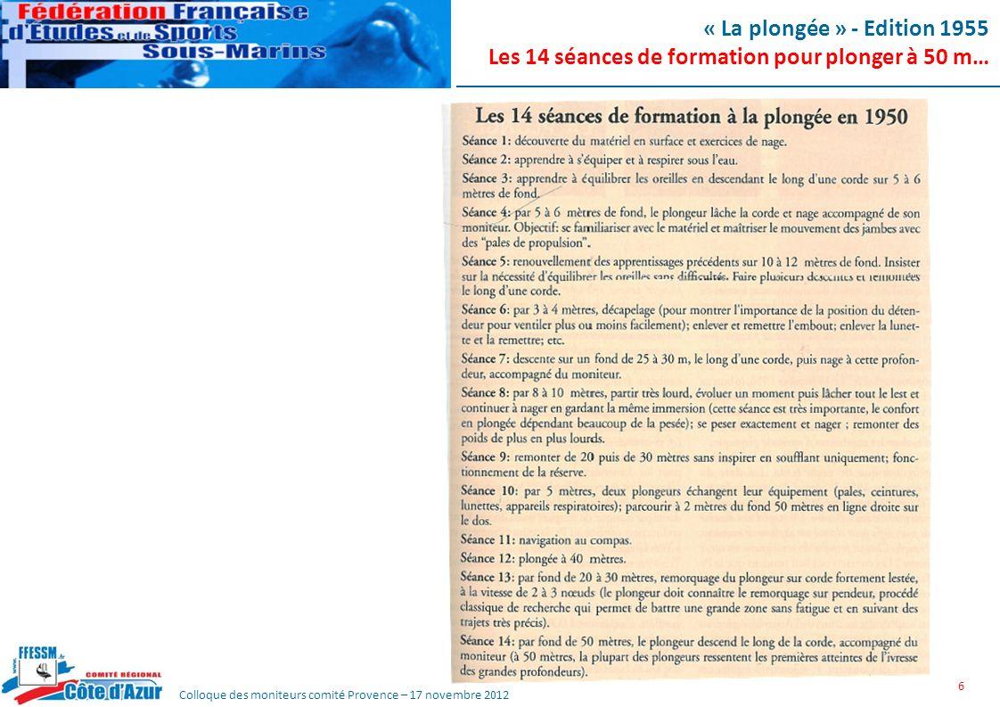 Colloque des moniteurs comité Provence – 17 novembre 2012 « La plongée » - Edition 1955 Les 14 séances de formation pour plonger à 50 m… 6