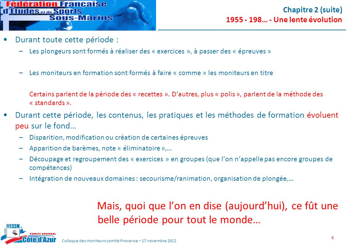 Colloque des moniteurs comité Provence – 17 novembre 2012 Le « MFT » en 1970… (*) Simple, mais efficace… (*) Remerciements à Philippe Rousseau, Instructeur National 9