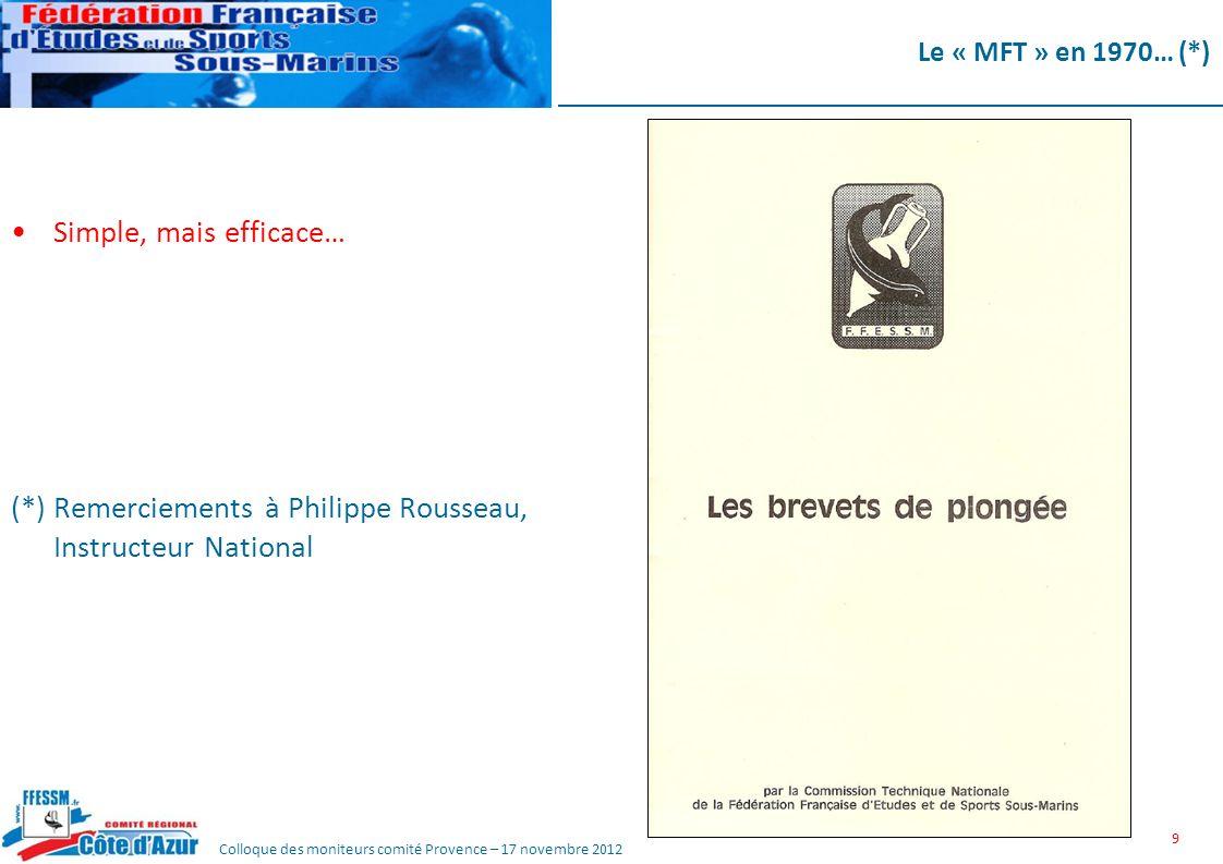 Colloque des moniteurs comité Provence – 17 novembre 2012 Le « MFT » en 1970… (*) Simple, mais efficace… (*) Remerciements à Philippe Rousseau, Instru