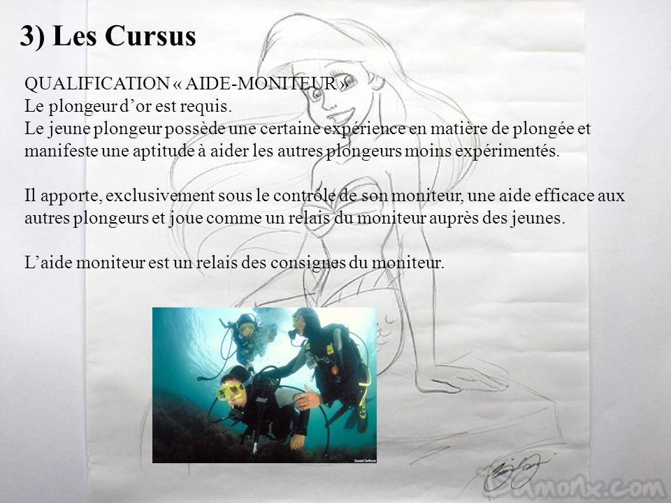 3) Les Cursus QUALIFICATION « AIDE-MONITEUR » Le plongeur dor est requis. Le jeune plongeur possède une certaine expérience en matière de plongée et m