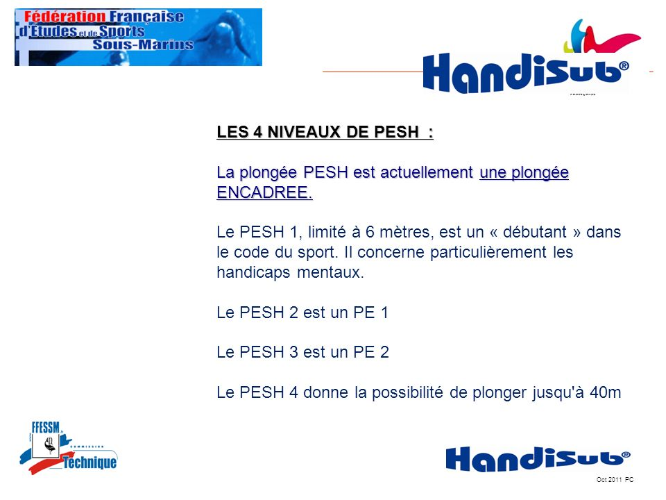 Oct 2011 PC LES 4 NIVEAUX DE PESH : La plongée PESH est actuellement une plongée ENCADREE. Le PESH 1, limité à 6 mètres, est un « débutant » dans le c