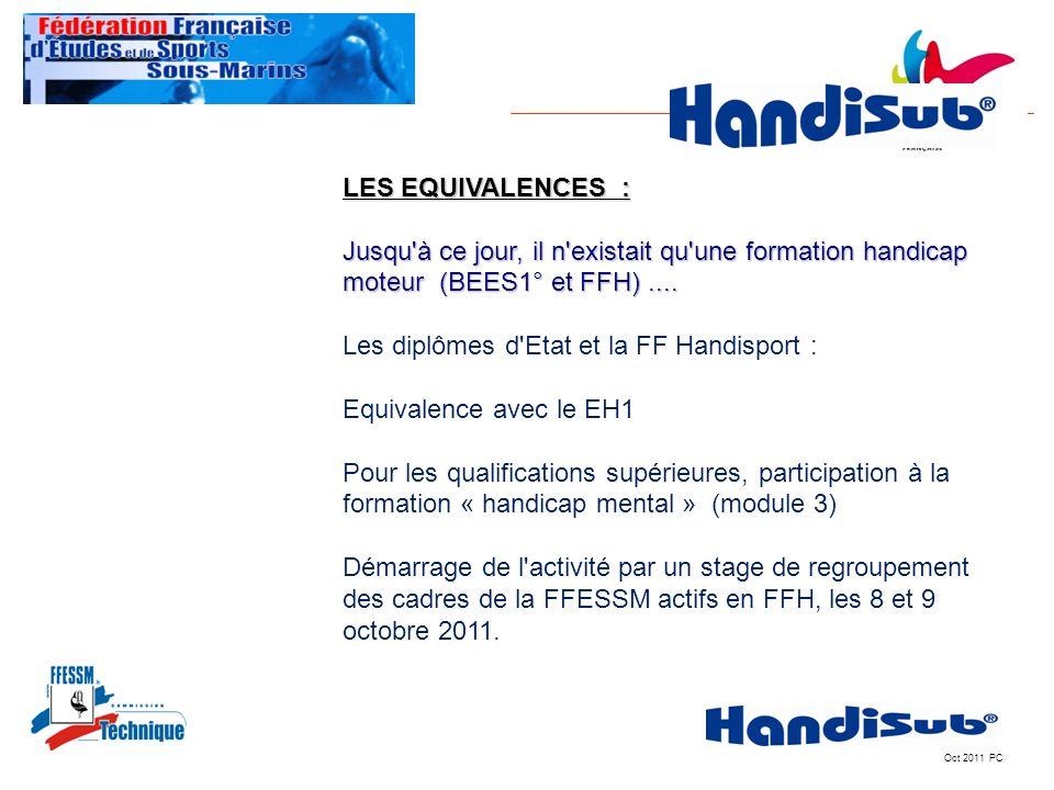 Oct 2011 PC LES EQUIVALENCES : Jusqu'à ce jour, il n'existait qu'une formation handicap moteur (BEES1° et FFH).... Les diplômes d'Etat et la FF Handis
