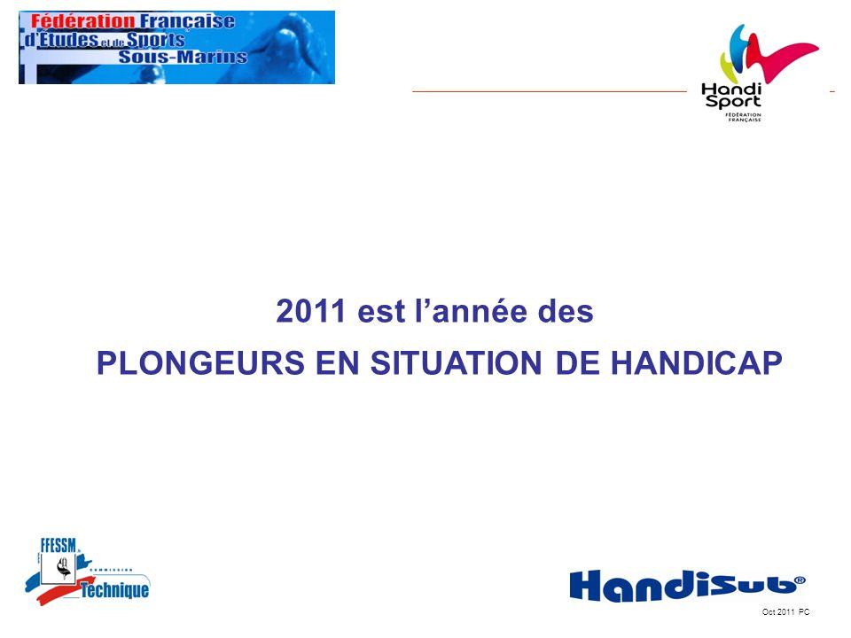 Oct 2011 PC 2011 est lannée des PLONGEURS EN SITUATION DE HANDICAP