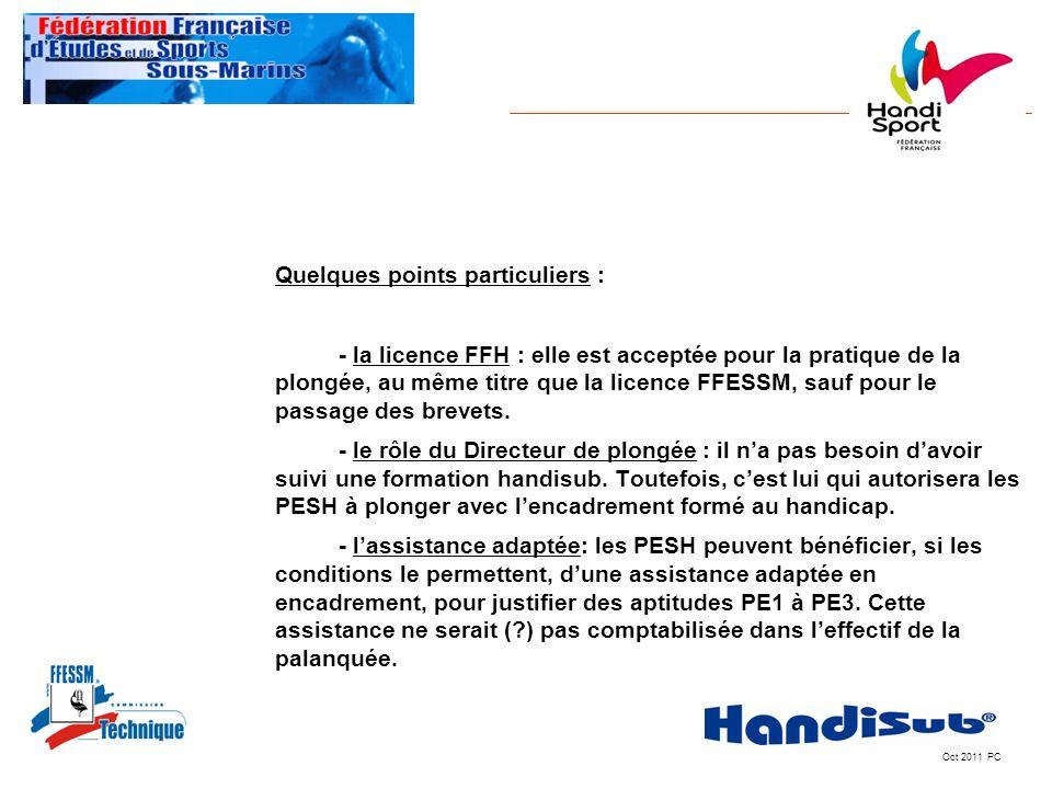 Oct 2011 PC Quelques points particuliers : - la licence FFH : elle est acceptée pour la pratique de la plongée, au même titre que la licence FFESSM, s