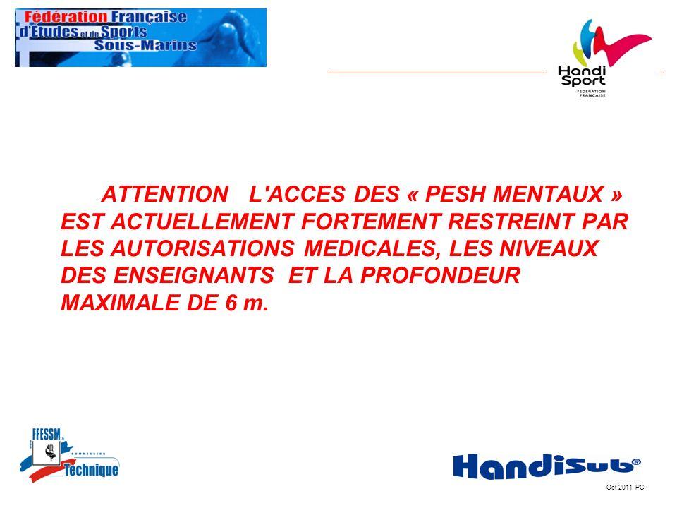 Oct 2011 PC ATTENTION L'ACCES DES « PESH MENTAUX » EST ACTUELLEMENT FORTEMENT RESTREINT PAR LES AUTORISATIONS MEDICALES, LES NIVEAUX DES ENSEIGNANTS E