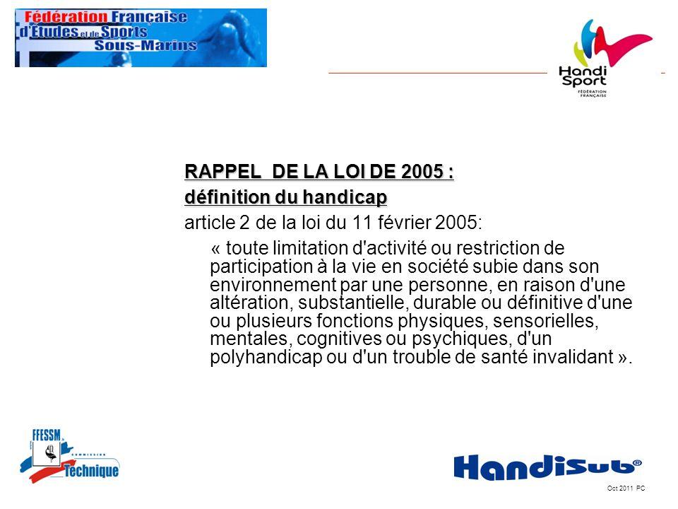 Oct 2011 PC RAPPEL DE LA LOI DE 2005 : définition du handicap article 2 de la loi du 11 février 2005: « toute limitation d'activité ou restriction de