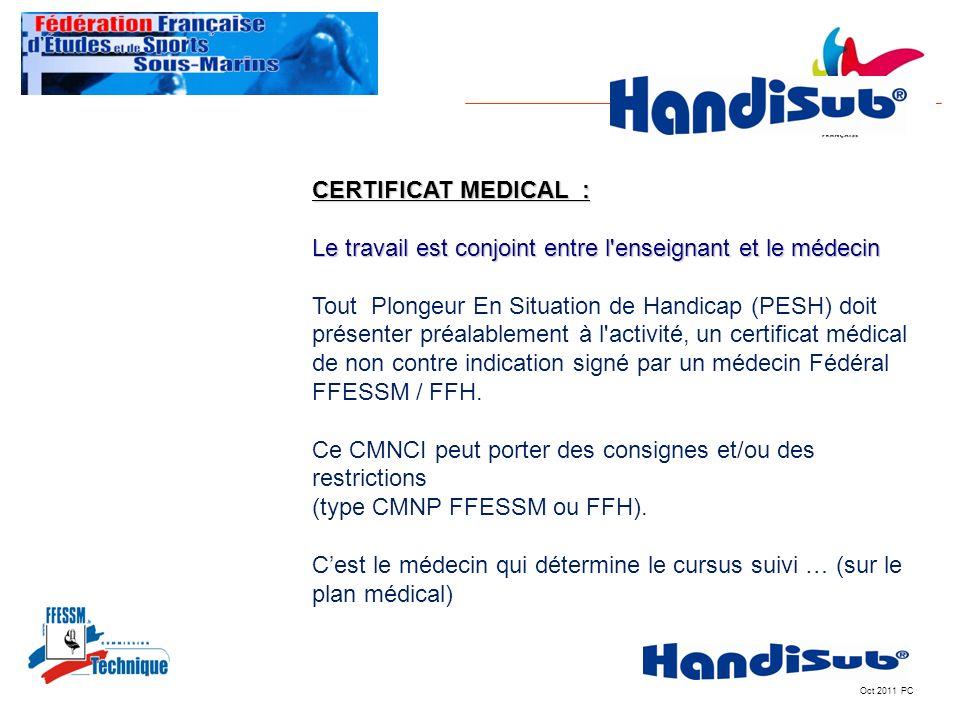 Oct 2011 PC CERTIFICAT MEDICAL : Le travail est conjoint entre l'enseignant et le médecin Tout Plongeur En Situation de Handicap (PESH) doit présenter