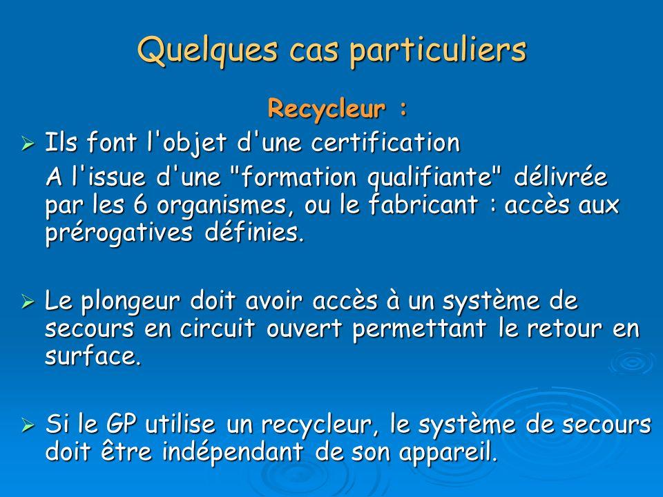 Quelques cas particuliers Recycleur : Ils font l'objet d'une certification Ils font l'objet d'une certification A l'issue d'une