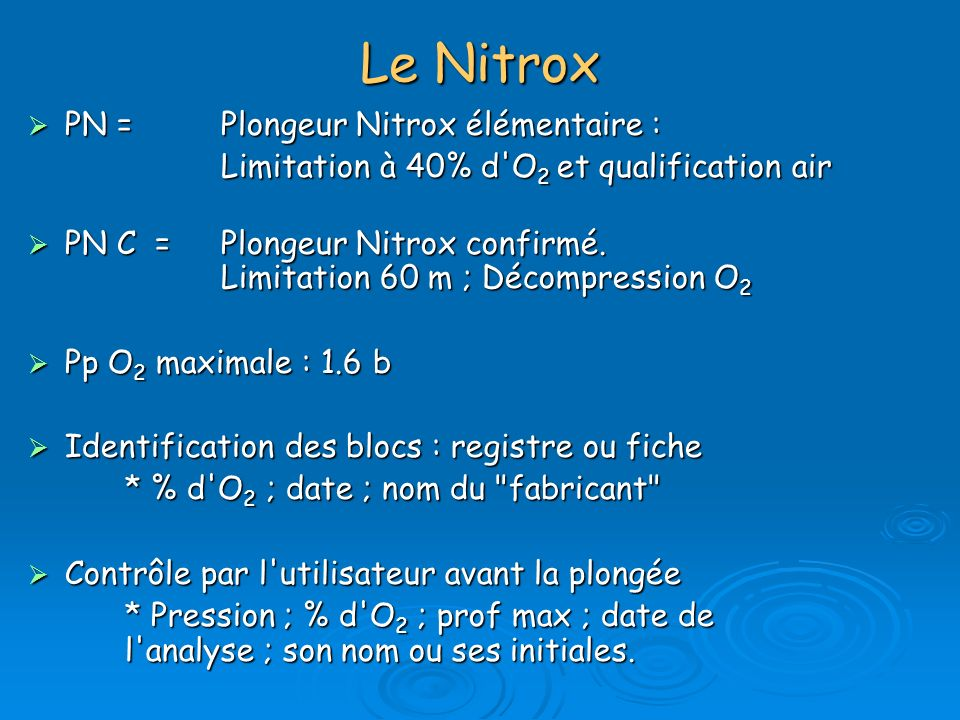 Enseignement et exploration au Nitrox FormationEncadrant FormationEncadrant Du baptême, jusqu à 20 m : E2 + PNC Du baptême, jusqu à 20 m : E2 + PNC 0 à 40 m E3 + PNC 0 à 40 m E3 + PNC 0 à 60 mE4 + PNC 0 à 60 mE4 + PNC Exploration Exploration Encadré jusqu à 40 mGP + PNC Encadré jusqu à 40 mGP + PNC PE 60 + PNCE4 + PNC PE 60 + PNCE4 + PNC PA 60 + PNC en autonomie.