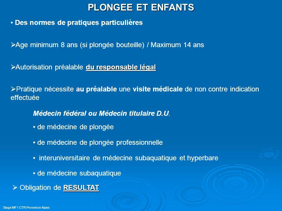 Stage MF1 CTR Provence Alpes PLONGEE ET ENFANTS Des normes de pratiques particulières Age minimum 8 ans (si plongée bouteille) / Maximum 14 ans du res