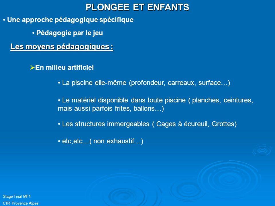 PLONGEE ET ENFANTS Stage Final MF1 CTR Provence Alpes Une approche pédagogique spécifique Pédagogie par le jeu Les moyens pédagogiques : En milieu art