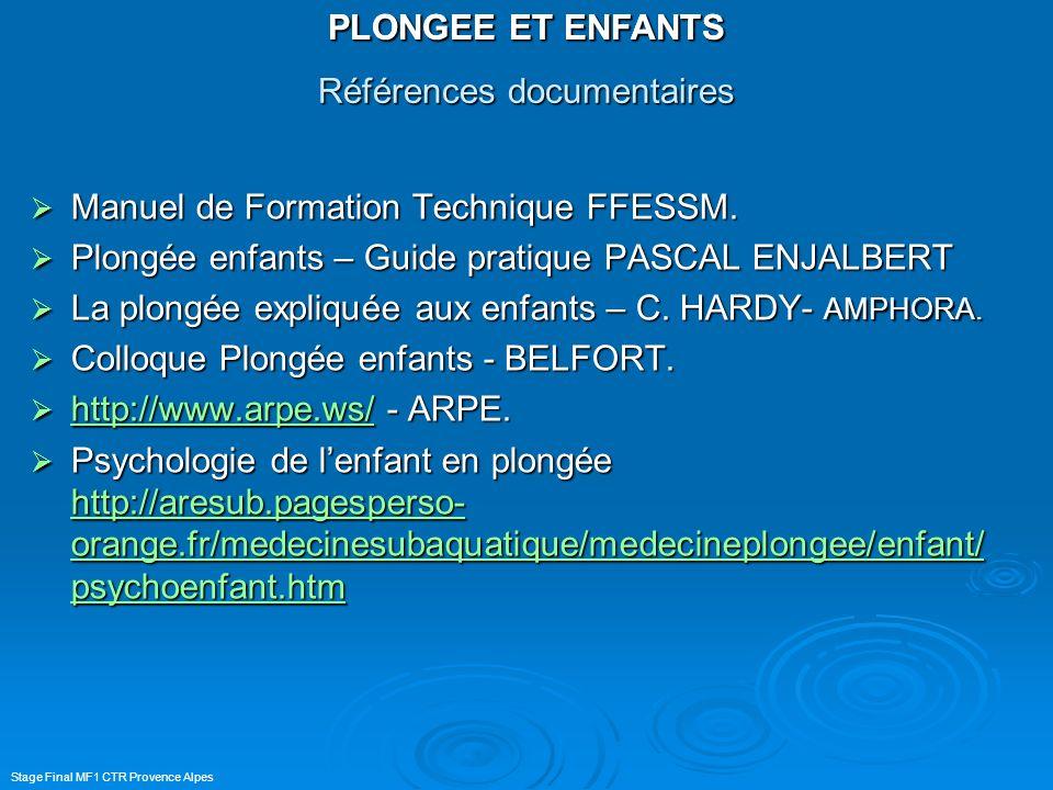 PLONGEE ET ENFANTS Stage Final MF1 CTR Provence Alpes Références documentaires Manuel de Formation Technique FFESSM. Manuel de Formation Technique FFE