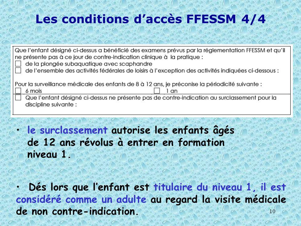 10 Les conditions daccès FFESSM 4/4 le surclassement autorise les enfants âgés de 12 ans révolus à entrer en formation niveau 1. Dés lors que lenfant