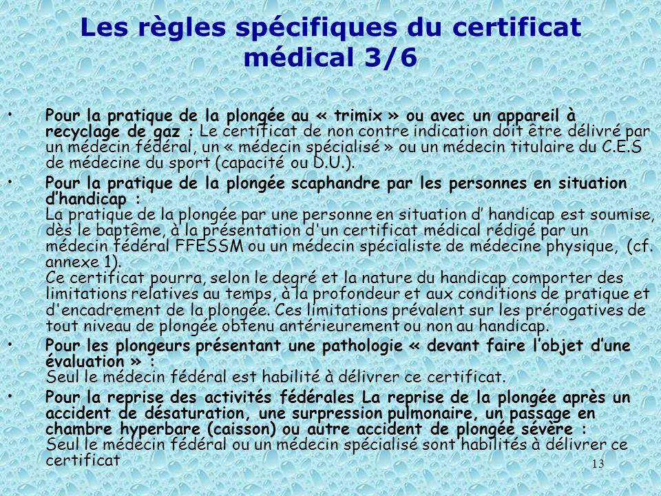 13 Les règles spécifiques du certificat médical 3/6 Pour la pratique de la plongée au « trimix » ou avec un appareil à recyclage de gaz : Le certifica