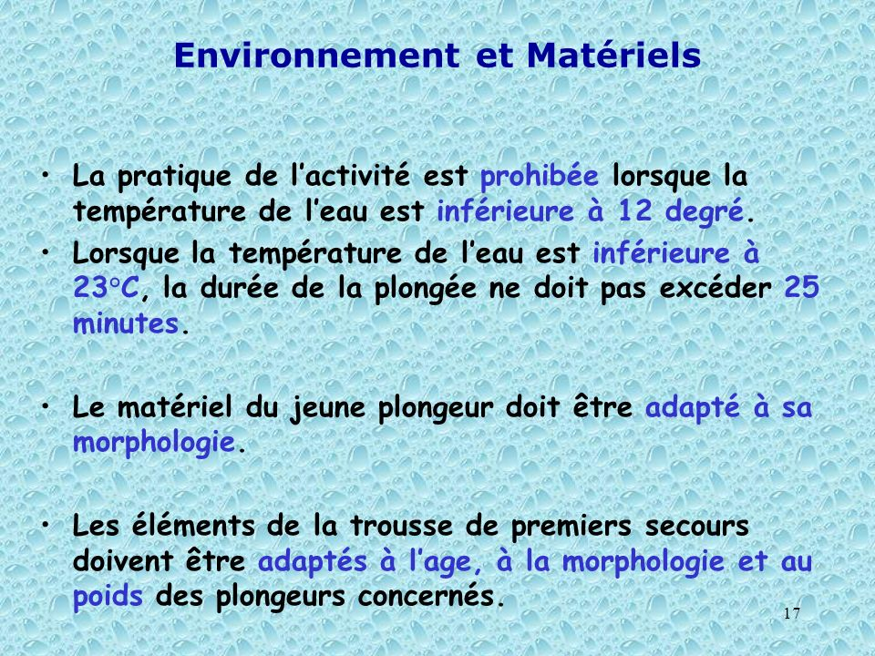 17 Environnement et Matériels La pratique de lactivité est prohibée lorsque la température de leau est inférieure à 12 degré. Lorsque la température d