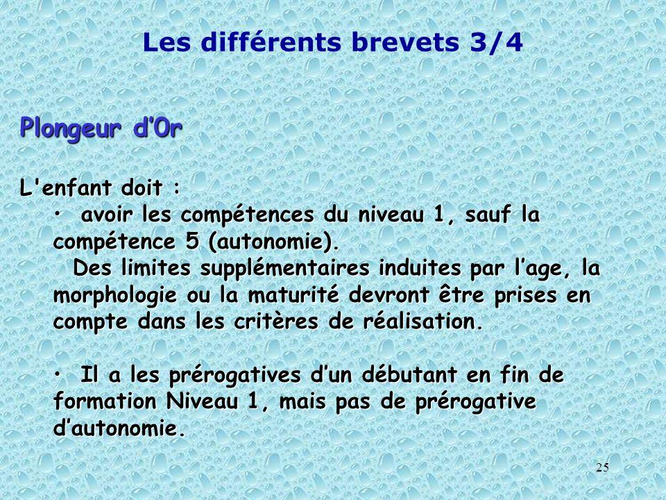 25 Les différents brevets 3/4 Plongeur d0r L'enfant doit : avoir les compétences du niveau 1, sauf la compétence 5 (autonomie). avoir les compétences