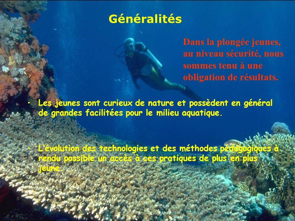 3 Généralités Les jeunes sont curieux de nature et possèdent en général de grandes facilitées pour le milieu aquatique. Lévolution des technologies et