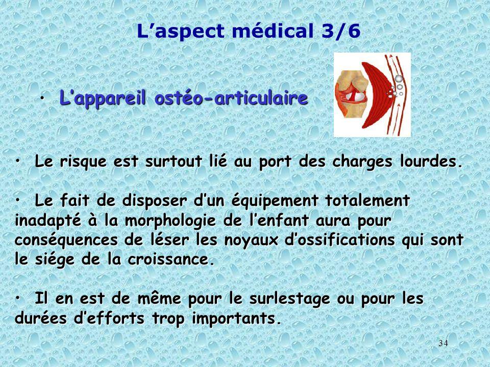 34 Laspect médical 3/6 Lappareil ostéo-articulaire Lappareil ostéo-articulaire Le risque est surtout lié au port des charges lourdes. Le risque est su